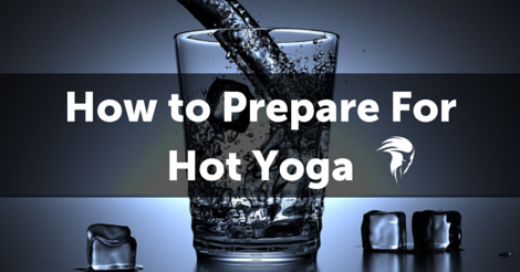 How to Prepare For Hot Yoga